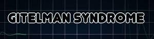 Syndrome de Gitelman et Magnésium (déremboursé)